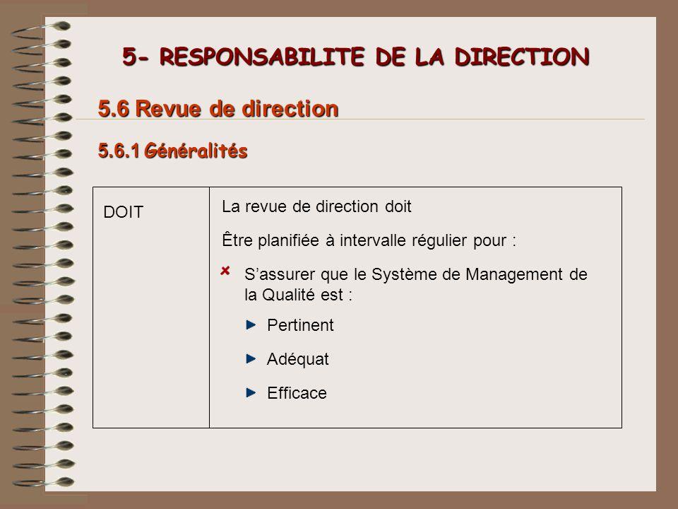 5- RESPONSABILITE DE LA DIRECTION 5- RESPONSABILITE DE LA DIRECTION Être planifiée à intervalle régulier pour : La revue de direction doit DOIT 5.6.1