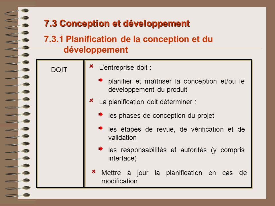 7.3 Conception et développement 7.3.1 Planification de la conception et du développement Lentreprise doit : planifier et maîtriser la conception et/ou