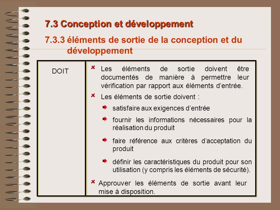 7.3 Conception et développement 7.3.3 éléments de sortie de la conception et du développement Les éléments de sortie doivent être documentés de manièr