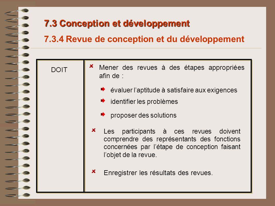 7.3 Conception et développement 7.3.4 Revue de conception et du développement Mener des revues à des étapes appropriées afin de : proposer des solutio
