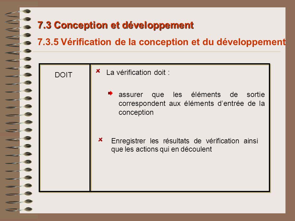 7.3 Conception et développement 7.3.5 Vérification de la conception et du développement La vérification doit : DOIT assurer que les éléments de sortie