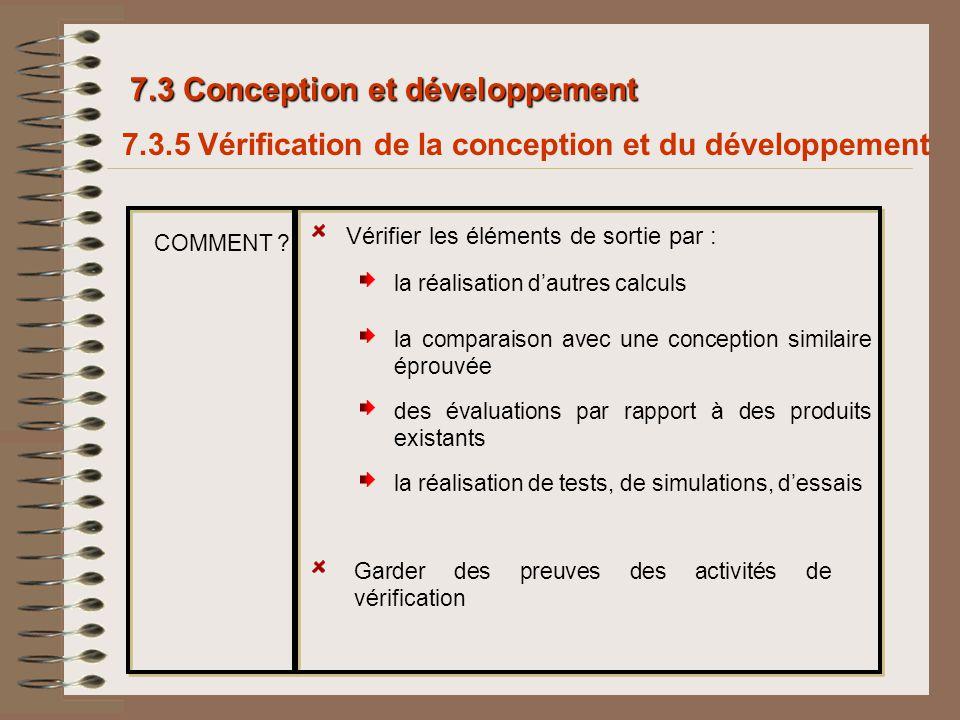 7.3 Conception et développement Vérifier les éléments de sortie par : des évaluations par rapport à des produits existants la réalisation dautres calc