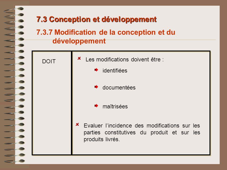 7.3 Conception et développement Les modifications doivent être : identifiées Evaluer lincidence des modifications sur les parties constitutives du pro
