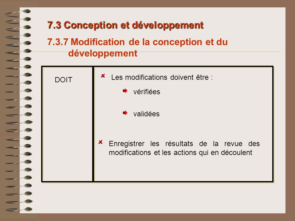 7.3 Conception et développement Les modifications doivent être : vérifiées Enregistrer les résultats de la revue des modifications et les actions qui