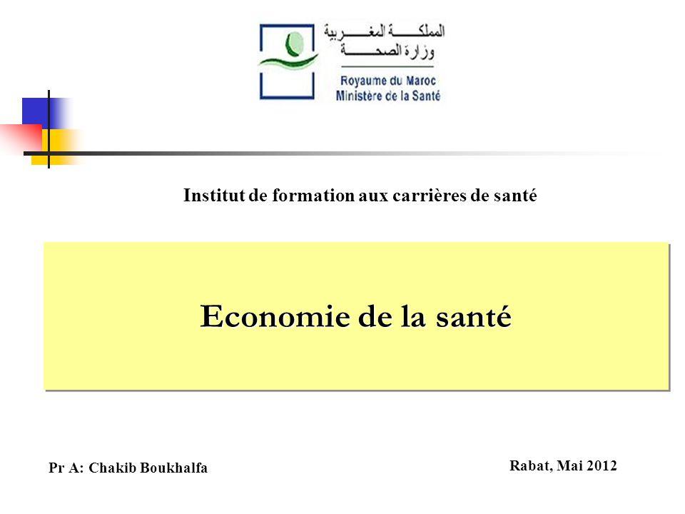 Economie de la santé Institut de formation aux carrières de santé Rabat, Mai 2012 Pr A: Chakib Boukhalfa