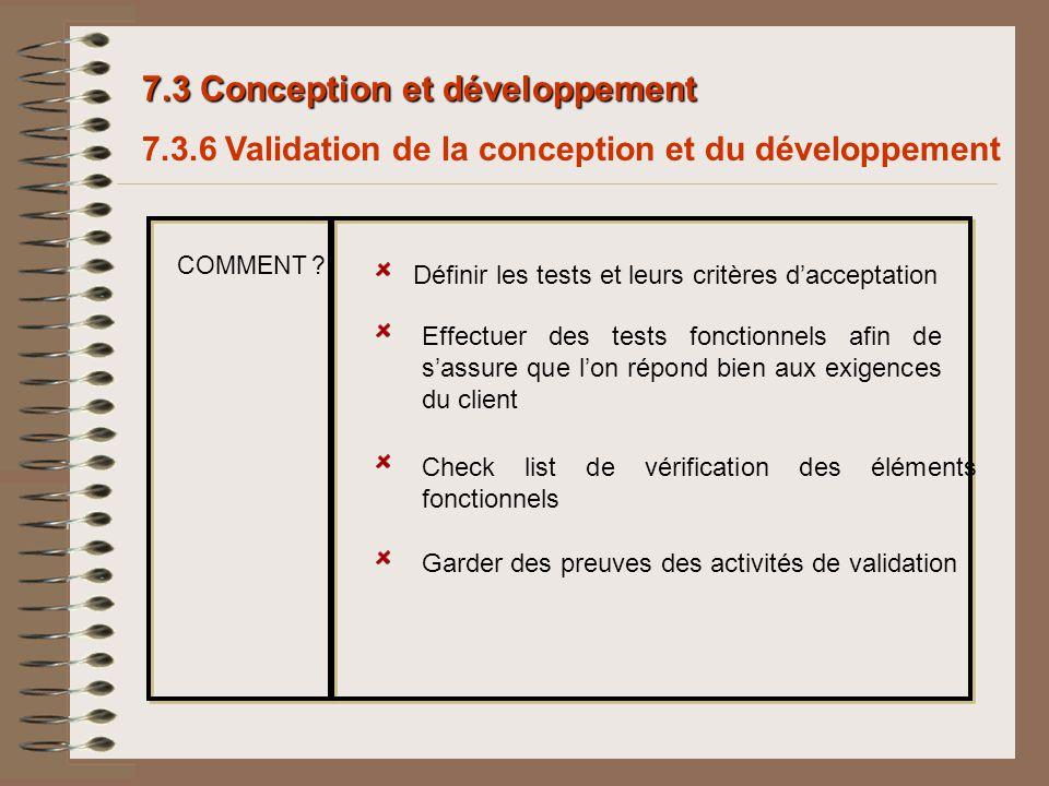 7.3 Conception et développement 7.3.6 Validation de la conception et du développement Définir les tests et leurs critères dacceptation Effectuer des t