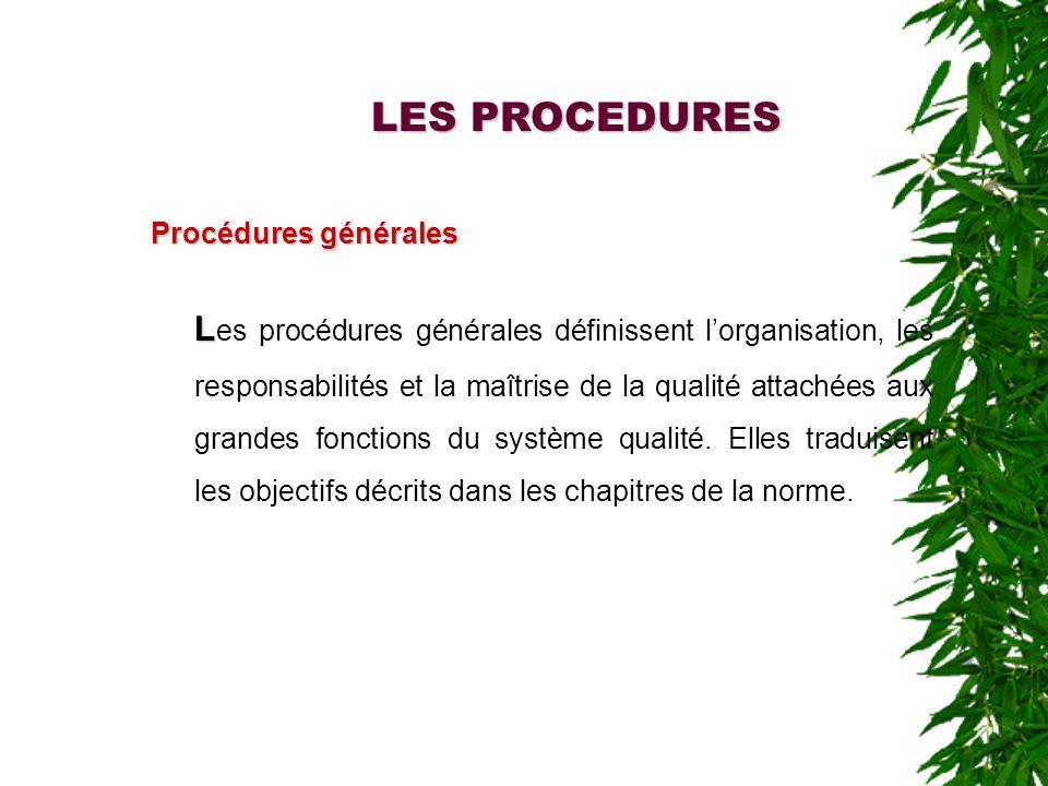 LES PROCEDURES Procédures générales L L es procédures générales définissent lorganisation, les responsabilités et la maîtrise de la qualité attachées aux grandes fonctions du système qualité.