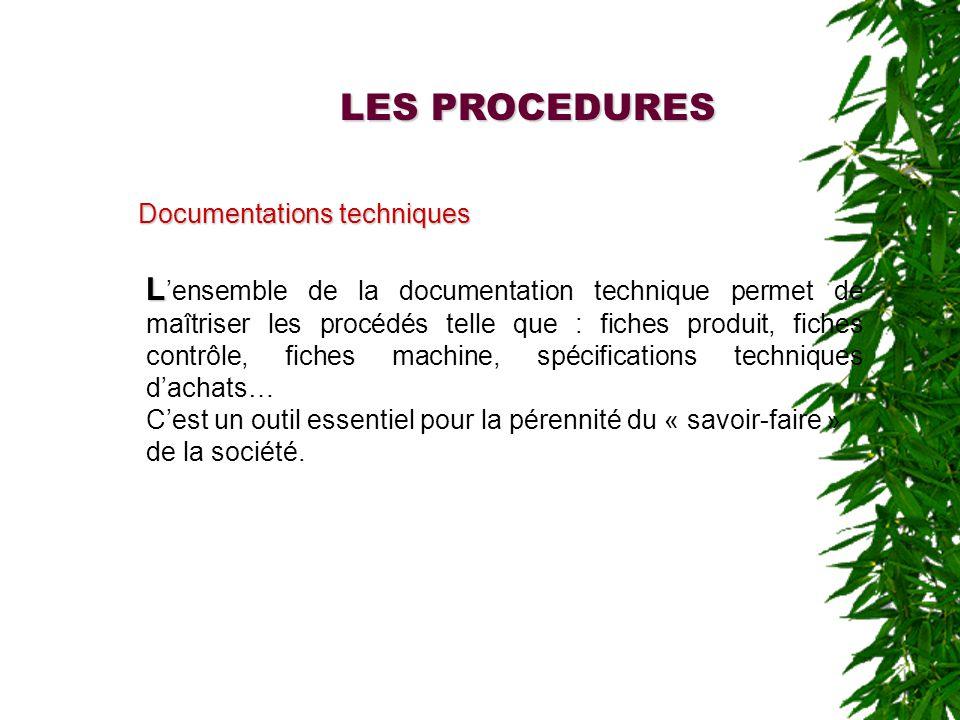 Documentations techniques LES PROCEDURES L L ensemble de la documentation technique permet de maîtriser les procédés telle que : fiches produit, fiche