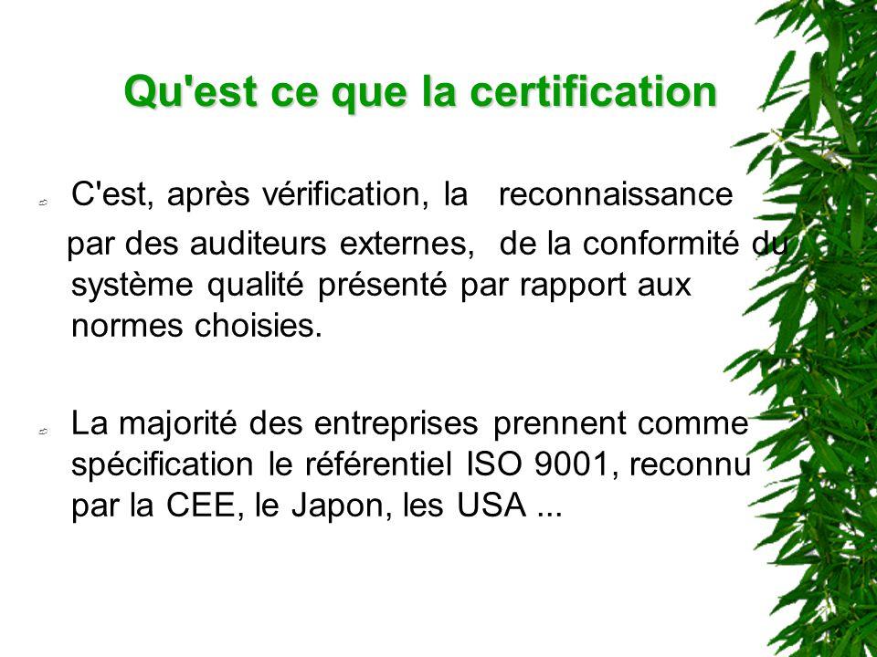 Qu est ce que la certification C est, après vérification, la reconnaissance par des auditeurs externes, de la conformité du système qualité présenté par rapport aux normes choisies.