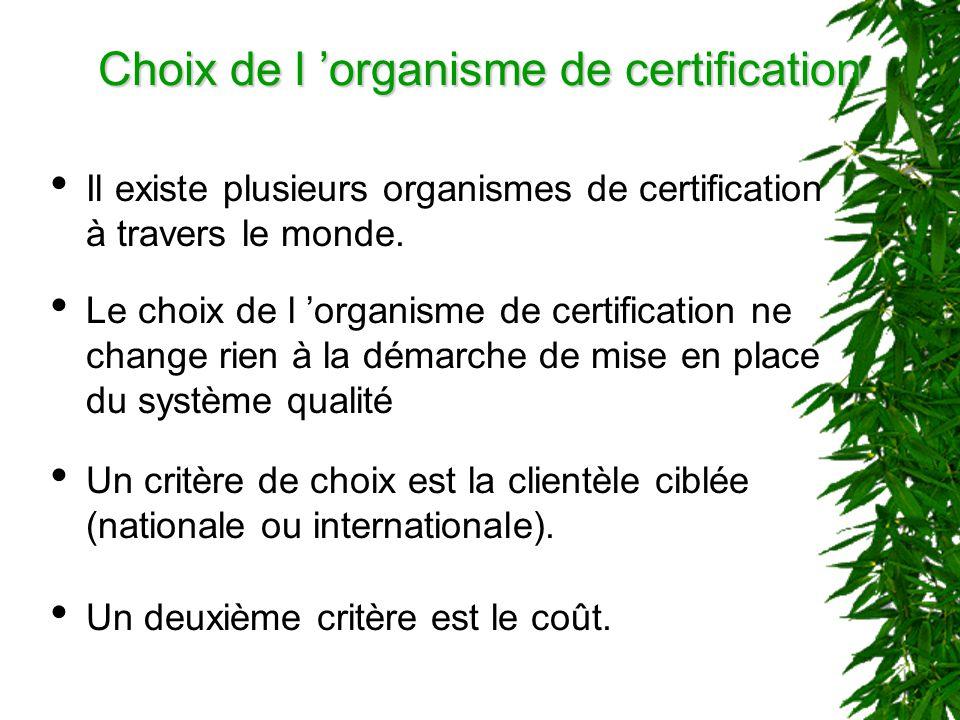 Choix de l organisme de certification Il existe plusieurs organismes de certification à travers le monde. Le choix de l organisme de certification ne