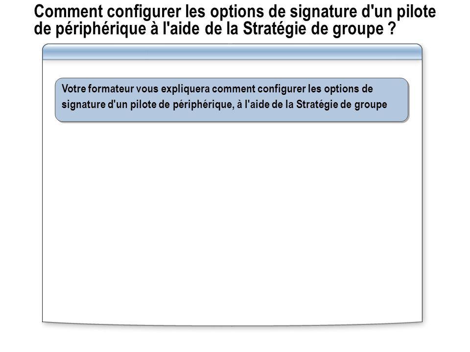 Comment configurer les options de signature d'un pilote de périphérique à l'aide de la Stratégie de groupe ? Votre formateur vous expliquera comment c