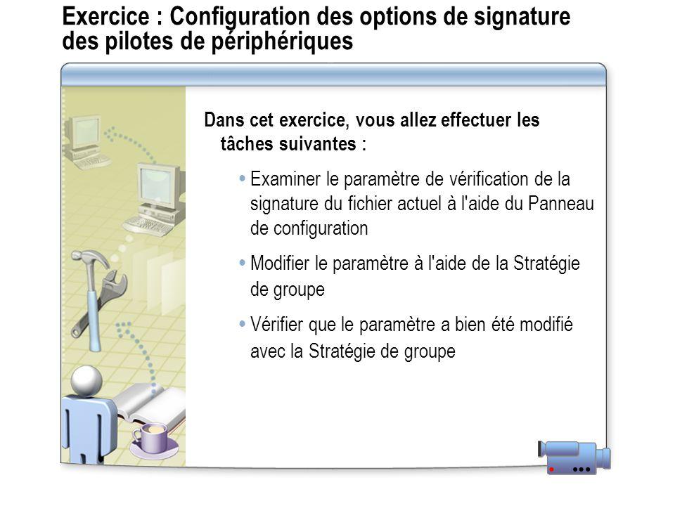 Exercice : Configuration des options de signature des pilotes de périphériques Dans cet exercice, vous allez effectuer les tâches suivantes : Examiner