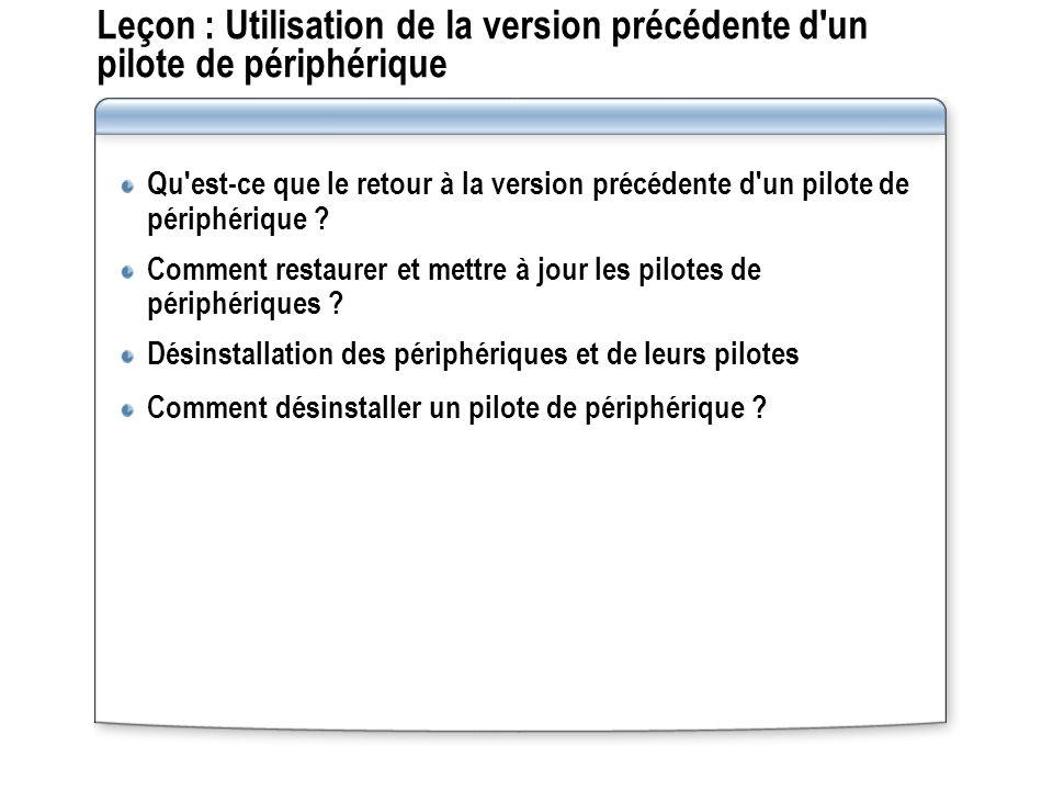 Leçon : Utilisation de la version précédente d'un pilote de périphérique Qu'est-ce que le retour à la version précédente d'un pilote de périphérique ?