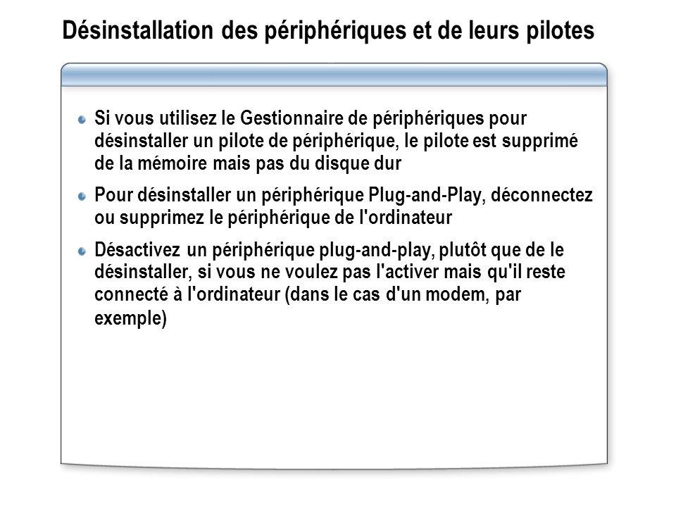 Désinstallation des périphériques et de leurs pilotes Si vous utilisez le Gestionnaire de périphériques pour désinstaller un pilote de périphérique, l