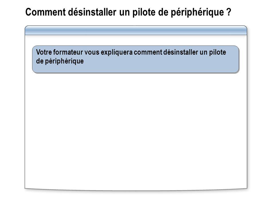 Comment désinstaller un pilote de périphérique ? Votre formateur vous expliquera comment désinstaller un pilote de périphérique