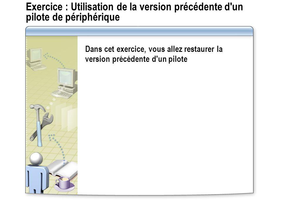 Exercice : Utilisation de la version précédente d'un pilote de périphérique Dans cet exercice, vous allez restaurer la version précédente d'un pilote