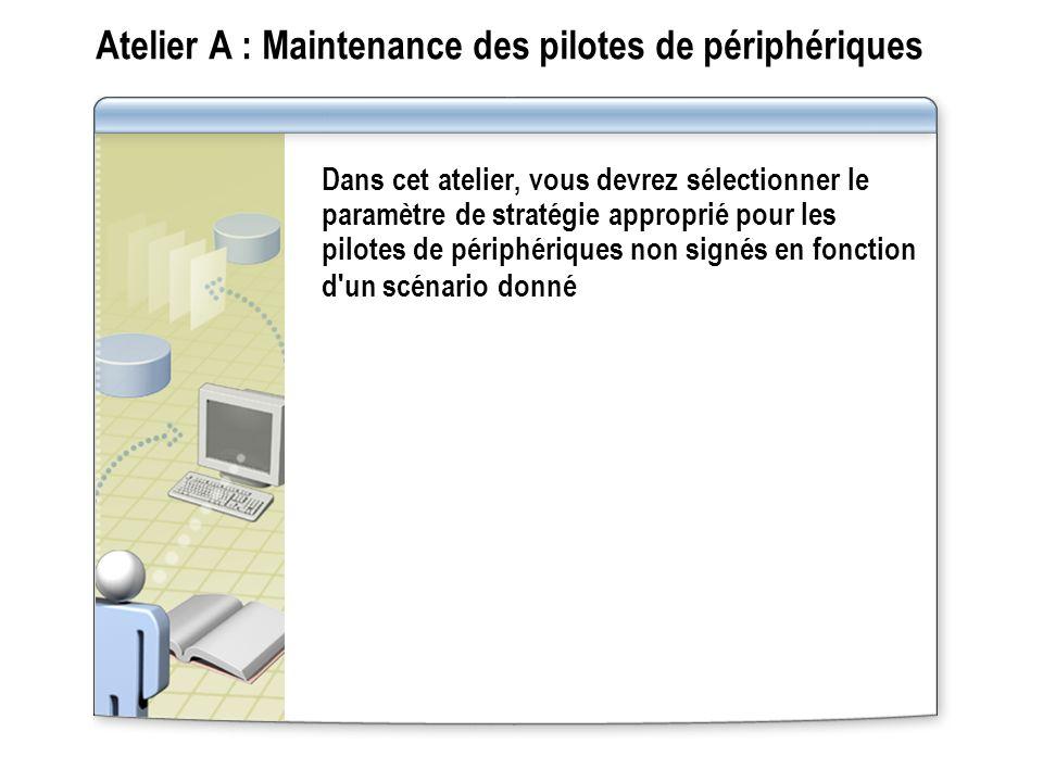 Atelier A : Maintenance des pilotes de périphériques Dans cet atelier, vous devrez sélectionner le paramètre de stratégie approprié pour les pilotes d