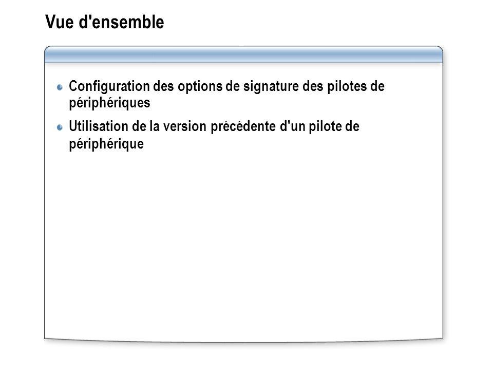 Vue d'ensemble Configuration des options de signature des pilotes de périphériques Utilisation de la version précédente d'un pilote de périphérique