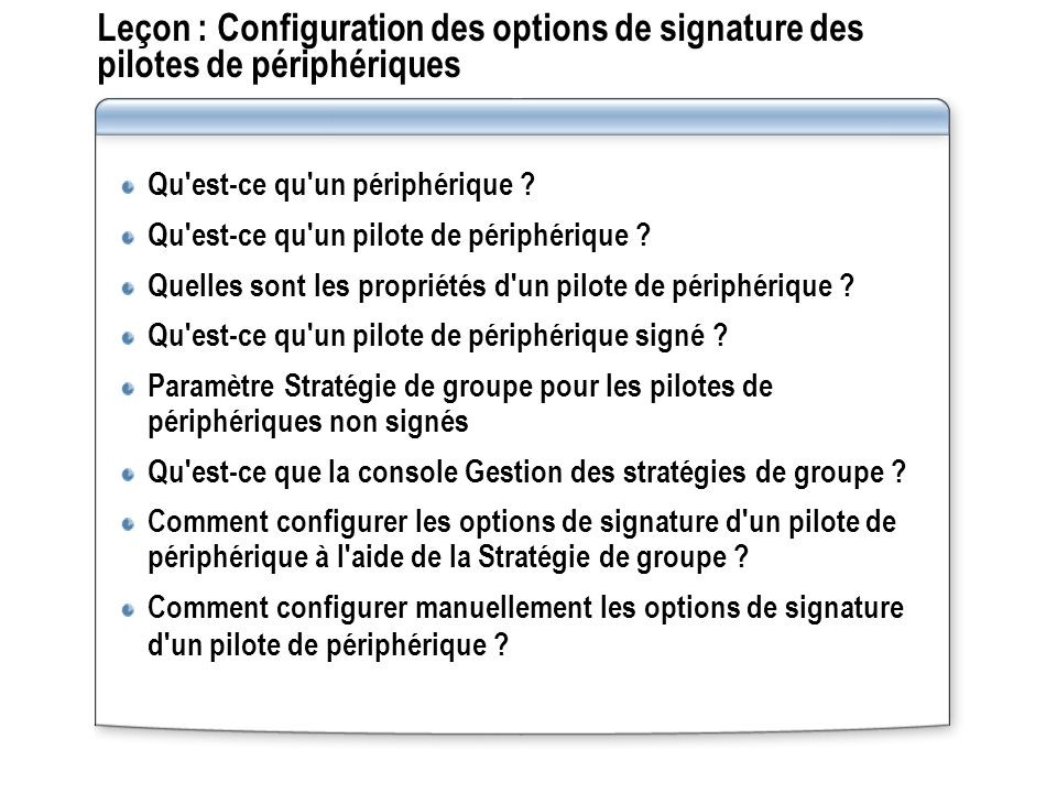 Leçon : Configuration des options de signature des pilotes de périphériques Qu'est-ce qu'un périphérique ? Qu'est-ce qu'un pilote de périphérique ? Qu