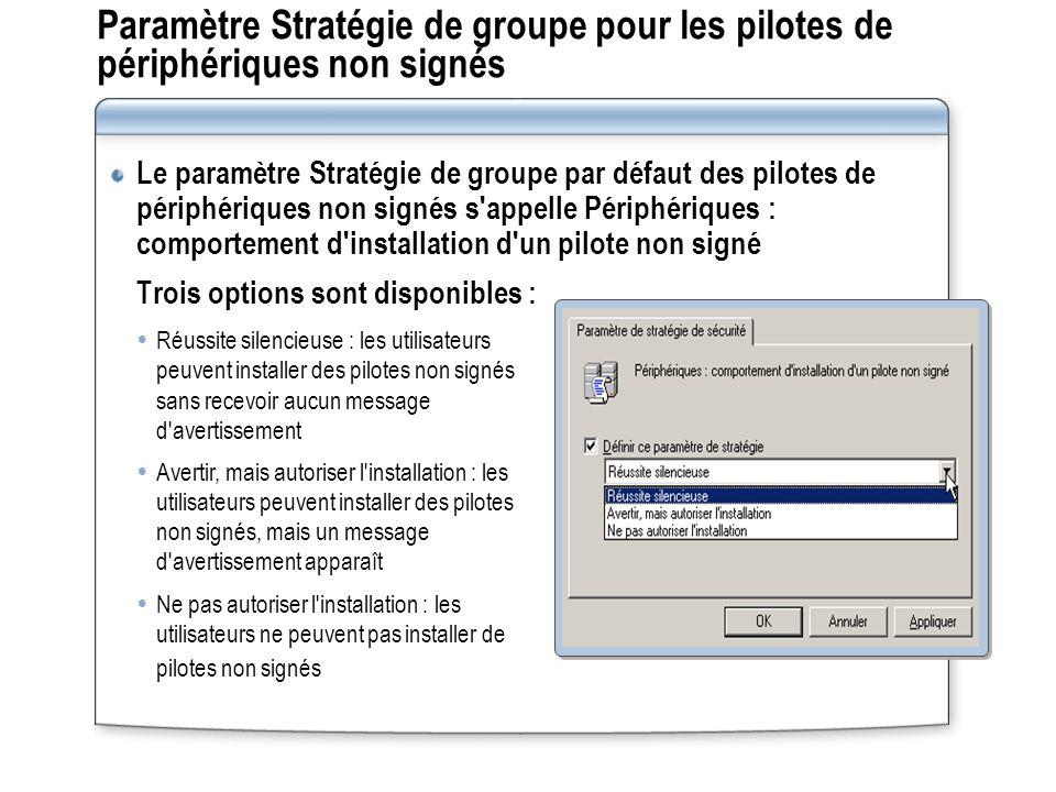 Atelier A : Maintenance des pilotes de périphériques Dans cet atelier, vous devrez sélectionner le paramètre de stratégie approprié pour les pilotes de périphériques non signés en fonction d un scénario donné