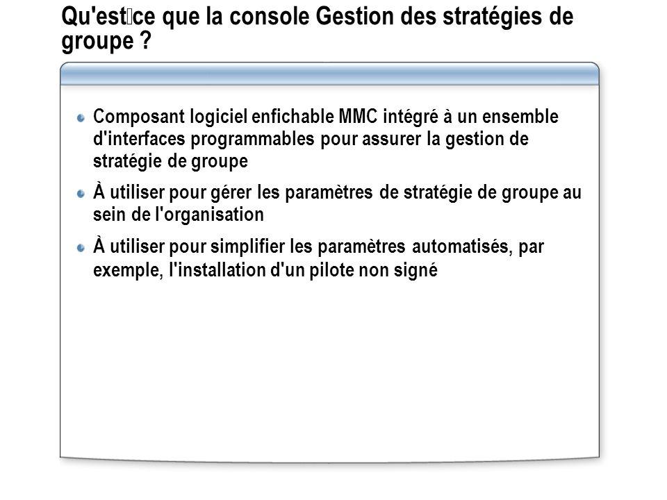 Qu'estce que la console Gestion des stratégies de groupe ? Composant logiciel enfichable MMC intégré à un ensemble d'interfaces programmables pour ass