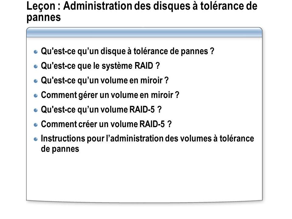 Leçon : Administration des disques à tolérance de pannes Qu'est-ce quun disque à tolérance de pannes ? Qu'est-ce que le système RAID ? Qu'est-ce quun