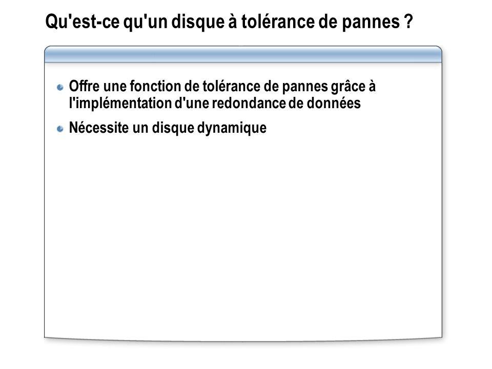 Qu'est ce qu'un disque à tolérance de pannes ? Offre une fonction de tolérance de pannes grâce à l'implémentation d'une redondance de données Nécessit