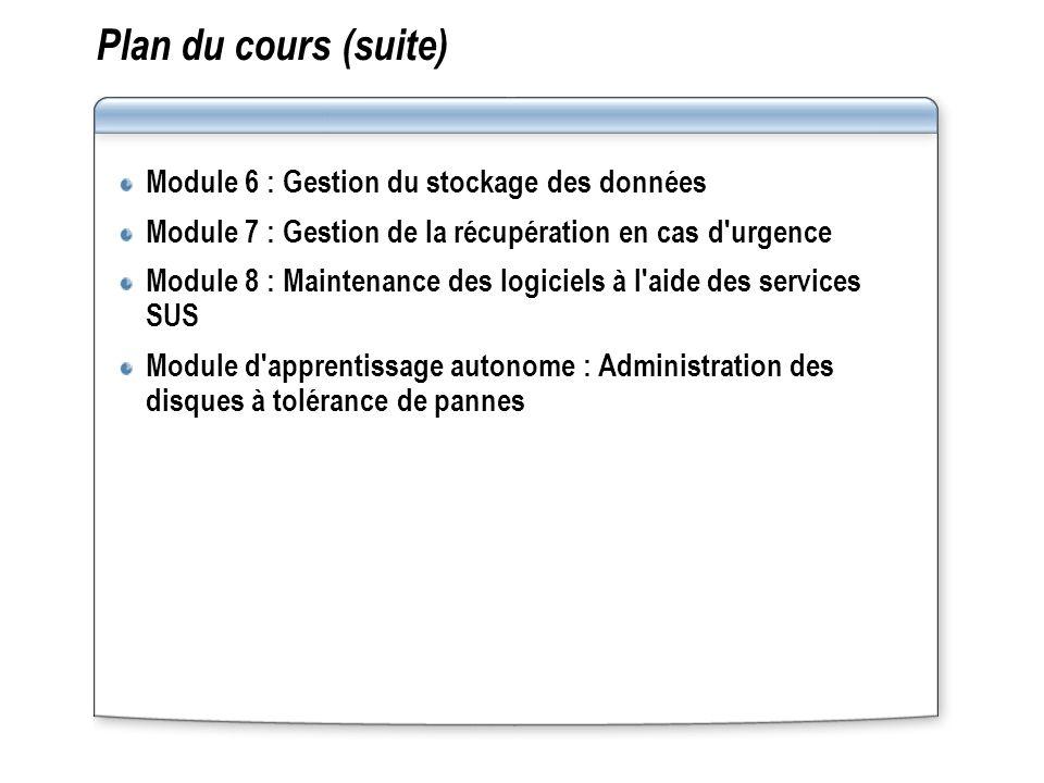 Plan du cours (suite) Module 6 : Gestion du stockage des données Module 7 : Gestion de la récupération en cas d'urgence Module 8 : Maintenance des log