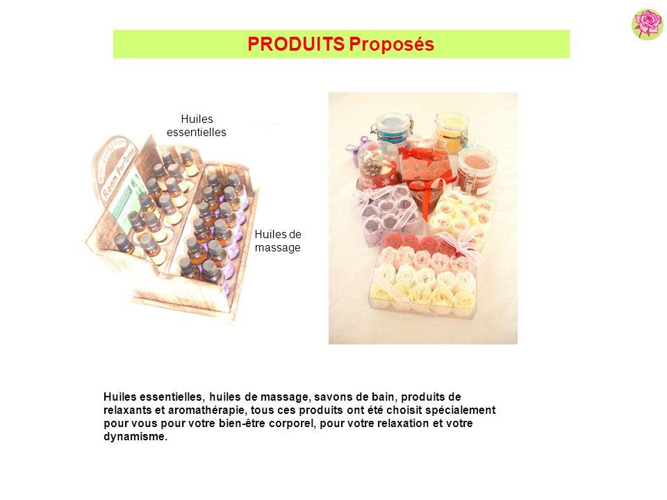 PRODUITS Proposés Huiles essentielles, huiles de massage, savons de bain, produits de relaxants et aromathérapie, tous ces produits ont été choisit sp
