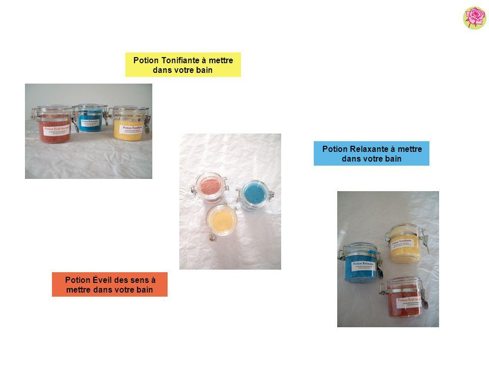 Potion Tonifiante à mettre dans votre bain Potion Éveil des sens à mettre dans votre bain Potion Relaxante à mettre dans votre bain