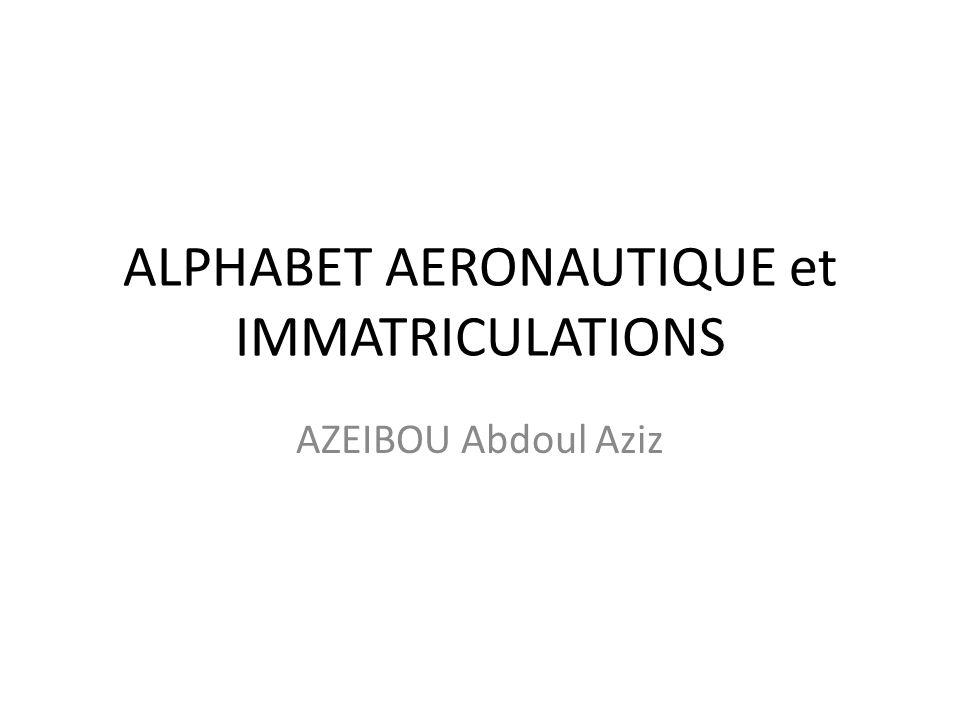 ALPHABET AERONAUTIQUE et IMMATRICULATIONS AZEIBOU Abdoul Aziz
