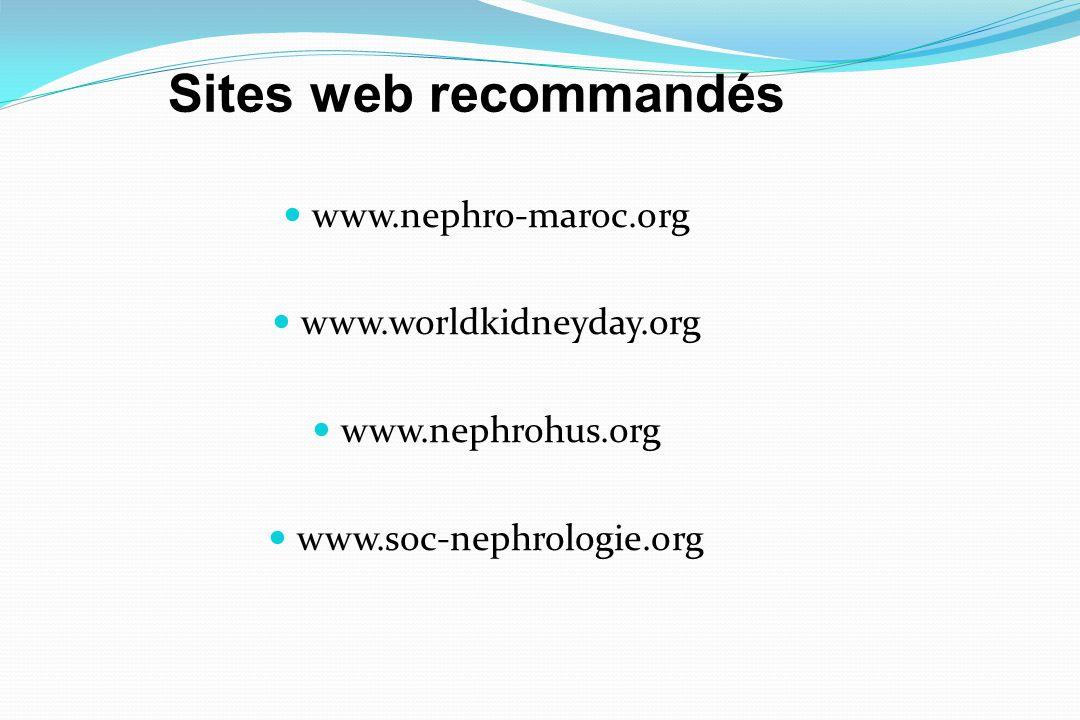 www.nephro-maroc.org www.worldkidneyday.org www.nephrohus.org www.soc-nephrologie.org Sites web recommandés