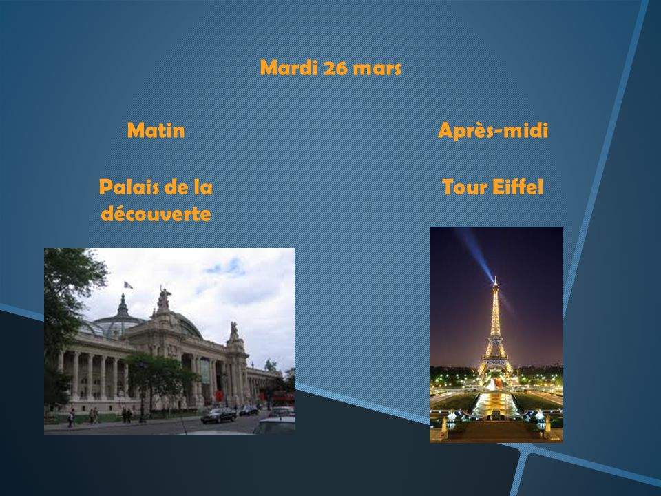 Mardi 26 mars MatinAprès-midi Palais de la découverte Tour Eiffel