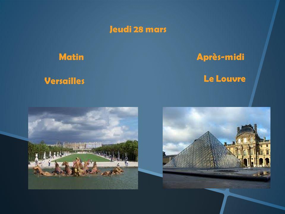 Jeudi 28 mars MatinAprès-midi Versailles Le Louvre