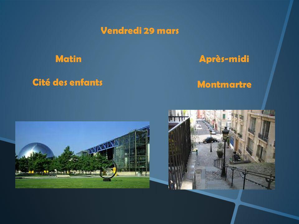 Vendredi 29 mars MatinAprès-midi Cité des enfants Montmartre