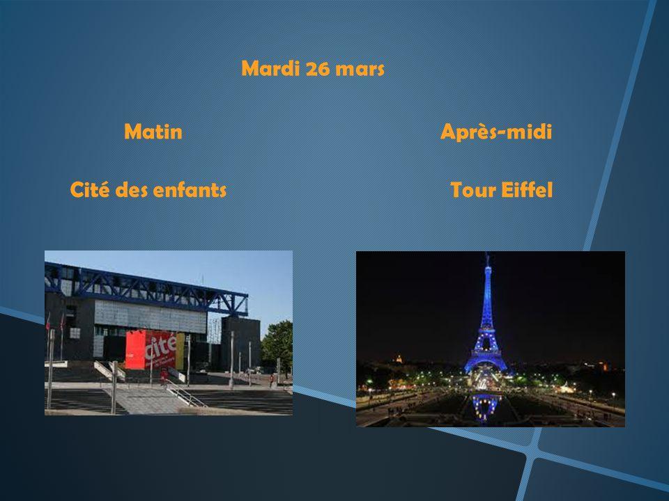 Mardi 26 mars MatinAprès-midi Cité des enfants Tour Eiffel
