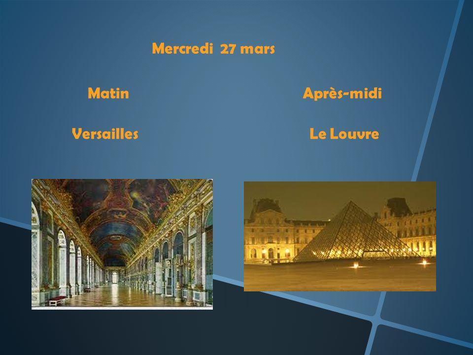 Mercredi 27 mars MatinAprès-midi VersaillesLe Louvre