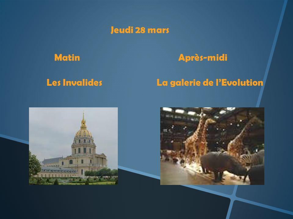 Jeudi 28 mars MatinAprès-midi Les InvalidesLa galerie de lEvolution