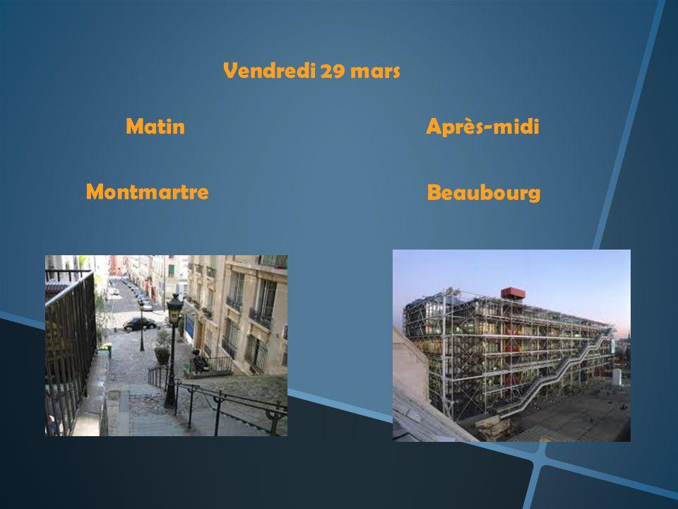 Vendredi 29 mars MatinAprès-midi Montmartre Beaubourg