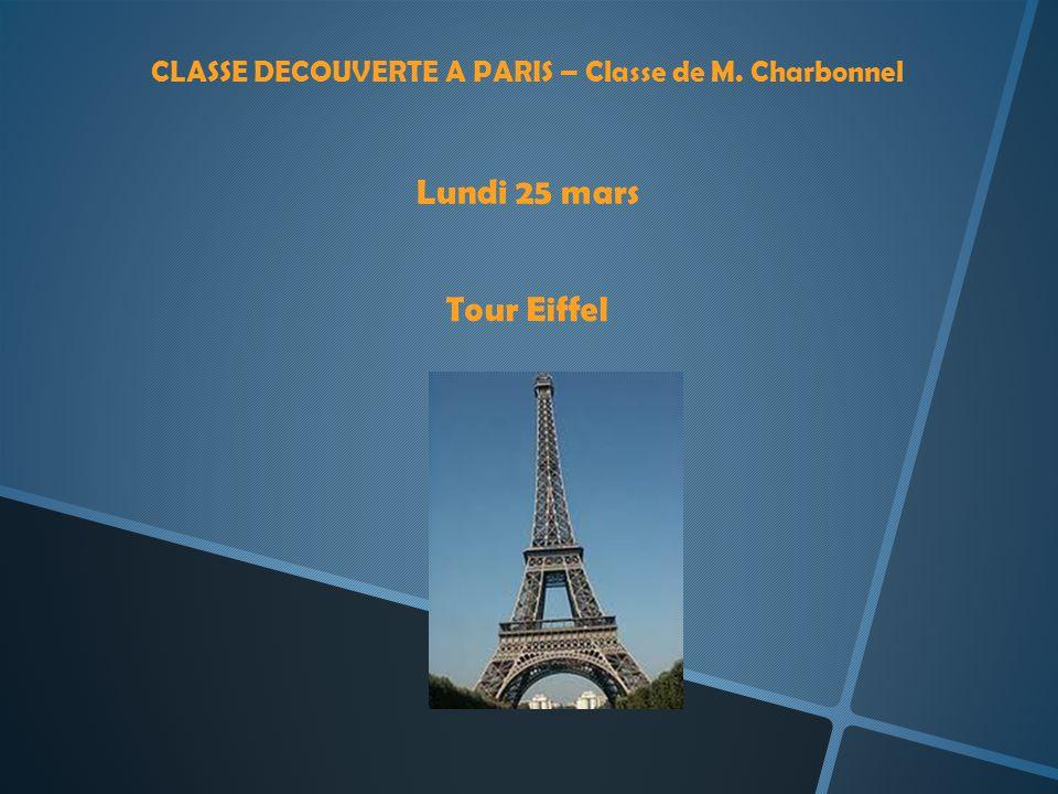 CLASSE DECOUVERTE A PARIS – Classe de M. Charbonnel Lundi 25 mars Tour Eiffel