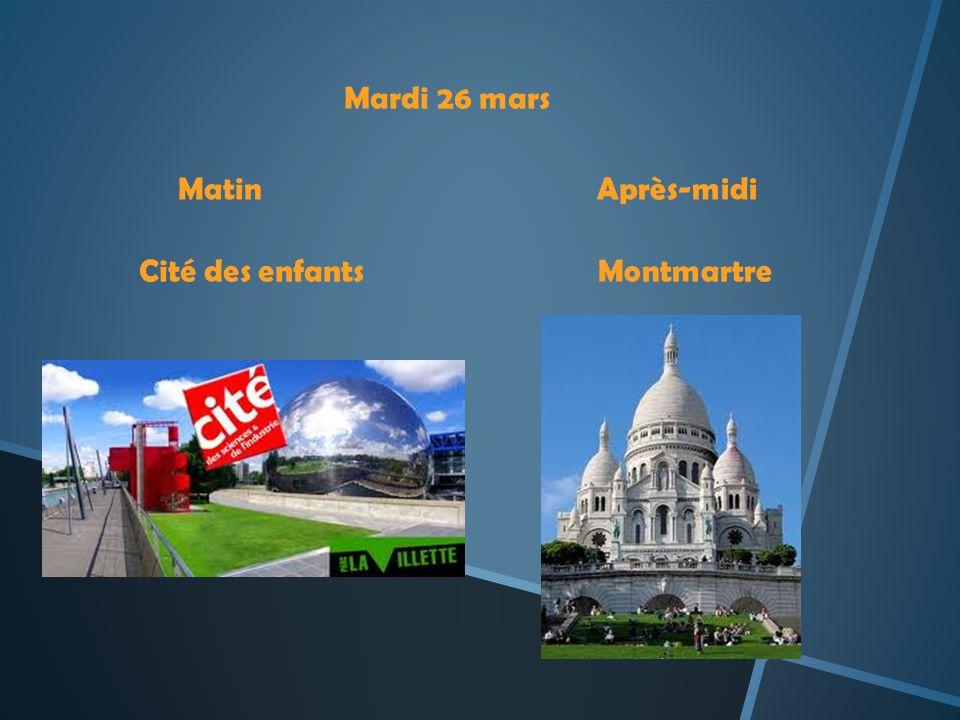 Mardi 26 mars MatinAprès-midi Cité des enfantsMontmartre
