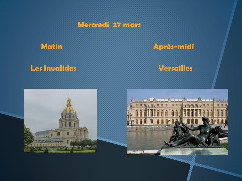 Mercredi 27 mars Matin Après-midi Les InvalidesVersailles