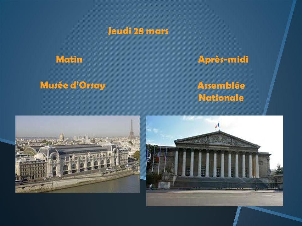 Jeudi 28 mars MatinAprès-midi Musée dOrsay Assemblée Nationale