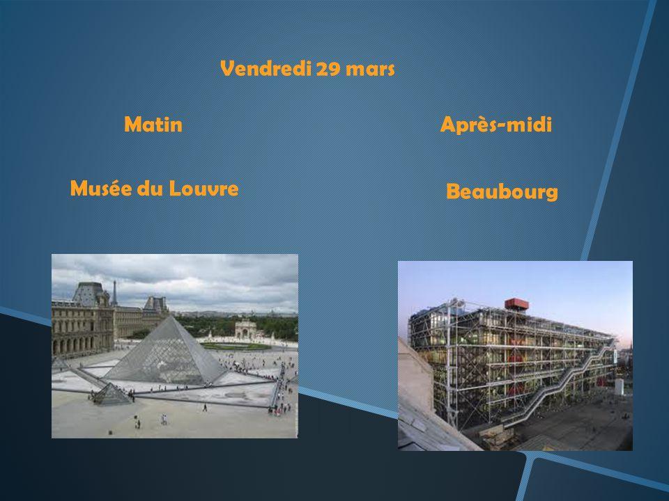 Vendredi 29 mars MatinAprès-midi Musée du Louvre Beaubourg