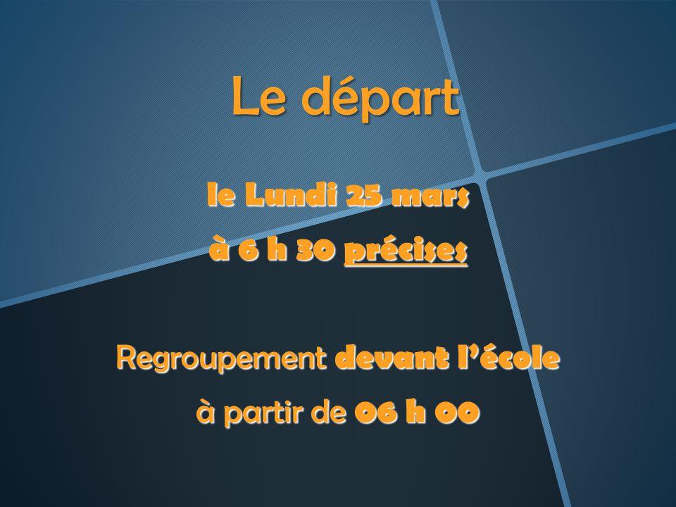 Le départ Le départ le Lundi 25 mars à 6 h 30 précises Regroupement devant lécole à partir de 06 h 00