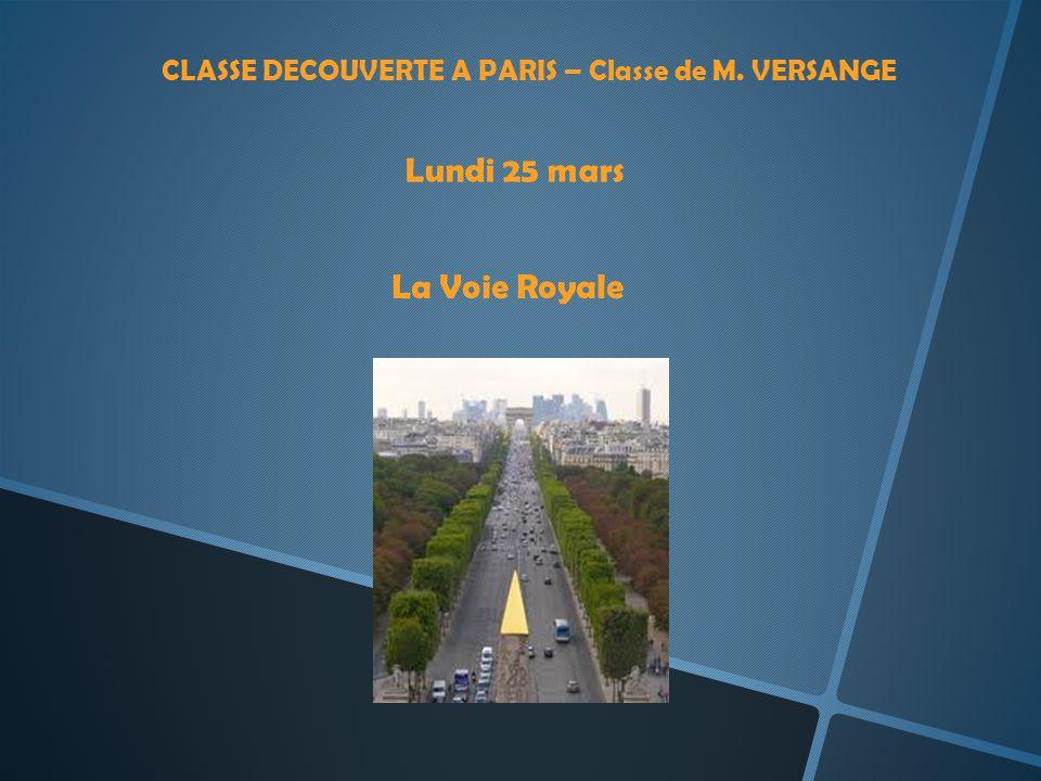 CLASSE DECOUVERTE A PARIS – Classe de M. VERSANGE Lundi 25 mars La Voie Royale