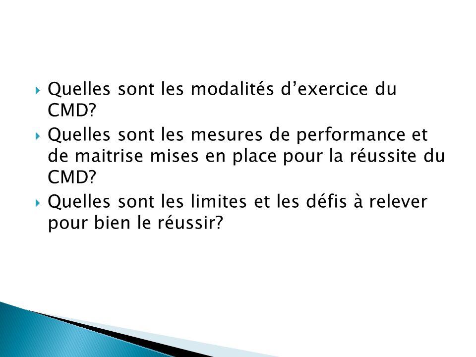 Quelles sont les modalités dexercice du CMD? Quelles sont les mesures de performance et de maitrise mises en place pour la réussite du CMD? Quelles so