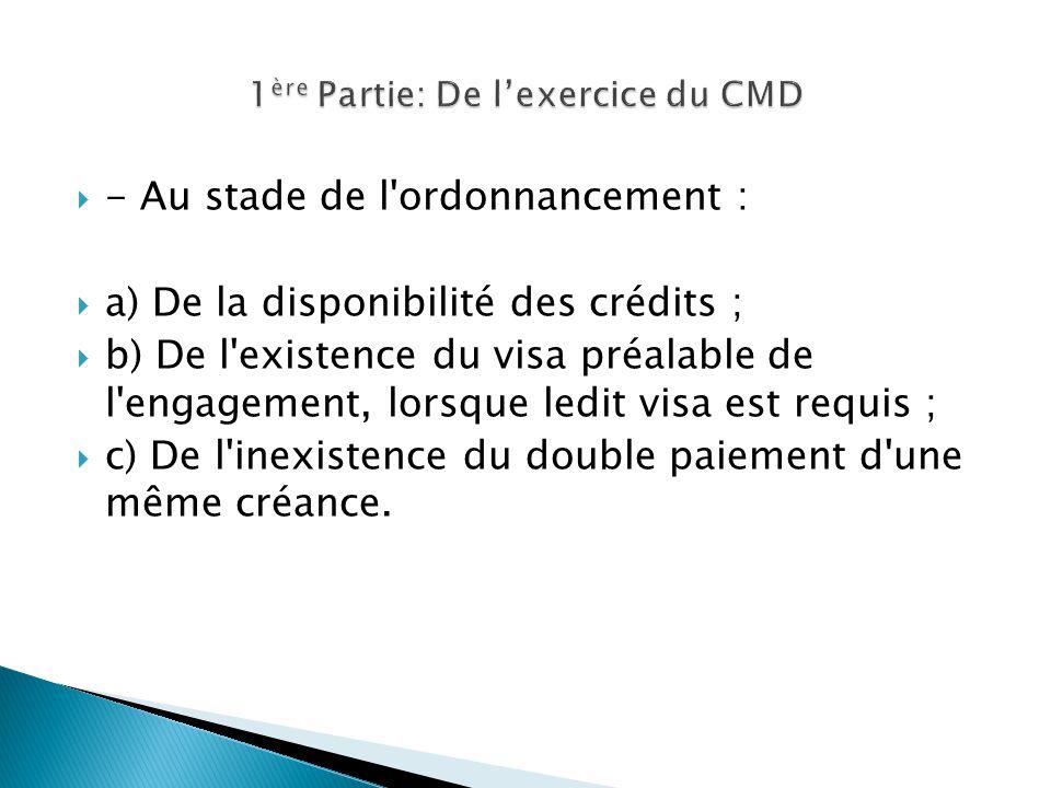 - Au stade de l'ordonnancement : a) De la disponibilité des crédits ; b) De l'existence du visa préalable de l'engagement, lorsque ledit visa est requ