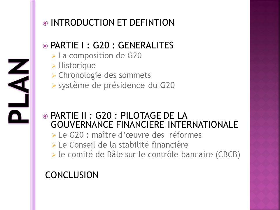 INTRODUCTION ET DEFINTION PARTIE I : G20 : GENERALITES La composition de G20 Historique Chronologie des sommets système de présidence du G20 PARTIE II