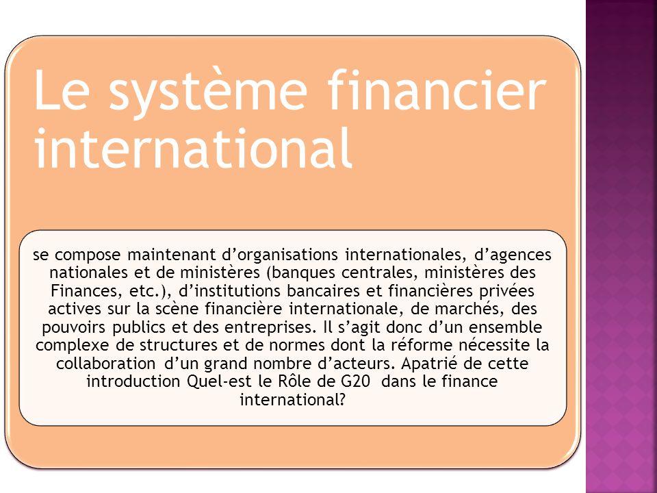 Le système financier international se compose maintenant dorganisations internationales, dagences nationales et de ministères (banques centrales, mini